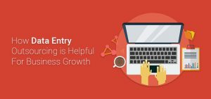 Data Entry Outsourcing is Helpful For Business Growth